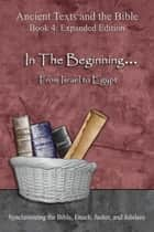 Ancient Texts and the Bible: In The Beginning... From Israel to Egypt - Synchronizing the Bible, Enoch, Jasher, and Jubilees ebook by Minister 2 Others, Ahava Lilburn