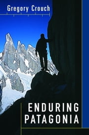 Enduring Patagonia ebook by Gregory Crouch