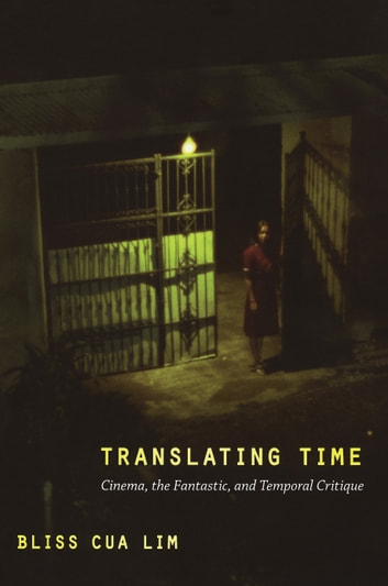Translating Time - Cinema, the Fantastic, and Temporal Critique ebook by Bliss Cua Lim