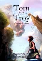 Torn from Troy - Odyssey of a Slave: Book 1 ebook by Patrick Bowman