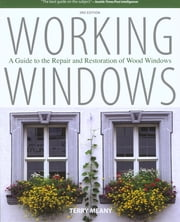 Working Windows - A Guide to the Repair and Restoration of Wood Windows ebook by Terry Meany