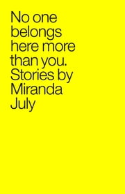No One Belongs Here More Than You - Stories ebook by Miranda July