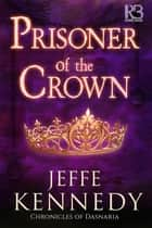 Prisoner of the Crown ebook by Jeffe Kennedy