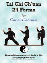 Tai Chi Ch'uan 24 Forms for Curious Learners ebook by Rosenberg, Howard