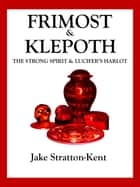 Frimost & Klepoth: The Strong Spirit and Lucifer's Harlot ebook by Jake Stratton-Kent