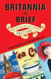 Britannia in Brief - The Scoop on All Things British ebook by Leslie Banker,William Mullins