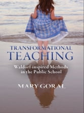 Transformational Teaching ebook by Goral Mary