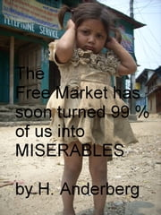 The Free Market Has Soon Turned 99 % Of Us Into Miserables ebook by Håkan Anderberg