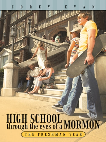 High School through the eyes of a Mormon - The Freshman Year ebook by Corey Evan