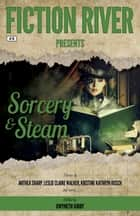 Fiction River Presents: Sorcery & Steam ebook by