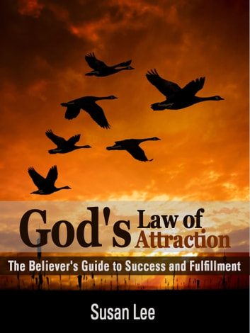 God's Law of Attraction: The Believer's Guide to Success and Fulfillment ebook by Susan Lee