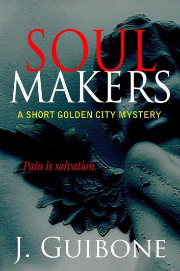 Soul Makers - Golden City Mystery, #1 ebook by J. Guibone