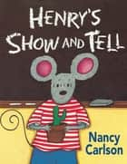 Henry's Show and Tell ebook by Nancy Carlson, Nancy Carlson