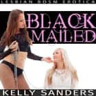 Blackmailed - Lesbian BDSM Erotica audiobook by
