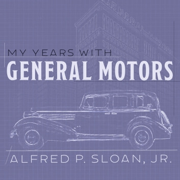 My Years With General Motors audiobook by Alfred P. Sloan Jr.
