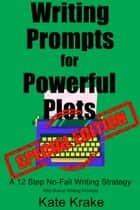 Writing Prompts for Powerful Plots Special Edition - A 12 Step No-Fail Writing Strategy (with bonus writing prompts) ebook by Kate Krake