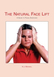 The Natural Facelift (Short Book) ebook by H.J. Maxwell