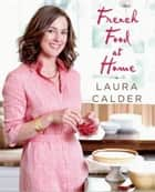 French Food at Home ebook by Laura Calder