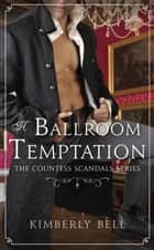 A Ballroom Temptation ebook by Kimberly Bell
