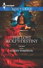 The Lost Wolf's Destiny ebook by Karen Whiddon