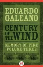 Century of the Wind ebook by Eduardo Galeano
