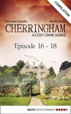 Cherringham - Episode 16 - 18 ebook by Matthew Costello,Neil Richards
