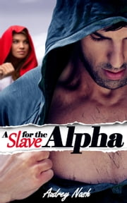 A Slave for the Alpha (Werewolf Erotic Romance) ebook by Audrey Nash