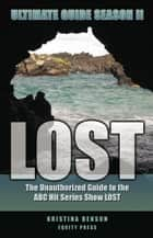 LOST Ultimate Guide Season II: The Unauthorized Guide to the ABC Hit Series Show LOST ebook by Kristina Benson