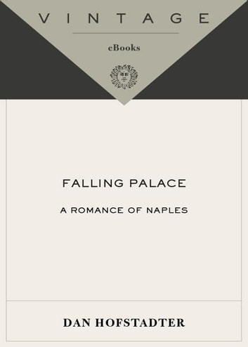 Falling Palace - A Romance of Naples eBook by Dan Hofstadter