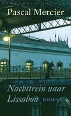 Nachttrein naar Lissabon ebook by Pascal Mercier, Gerda Meijerink