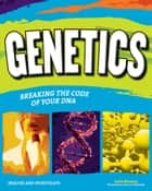 Genetics - Breaking the Code of Your DNA ebook by Carla Mooney, Samuel Carbaugh