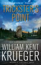 Trickster's Point: A Novel ebook by William Kent Krueger