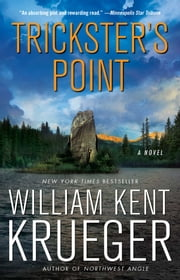 Trickster's Point: A Novel - A Novel ebook by William Kent Krueger