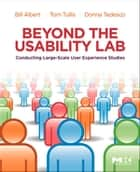 Beyond the Usability Lab ebook by William Albert,Donna Tedesco,Thomas Tullis