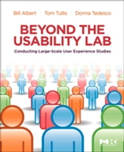 Beyond the Usability Lab - Conducting Large-scale Online User Experience Studies ebook by William Albert,Donna Tedesco,Thomas Tullis