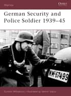 German Security and Police Soldier 1939–45 ebook by Gordon Williamson, Velimir Vuksic