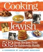Cooking Jewish - 532 Great Recipes from the Rabinowitz Family ebook by Judy Bart Kancigor