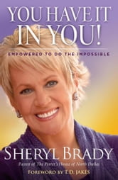 You Have It In You! - Empowered To Do The Impossible ebook by Sheryl Brady
