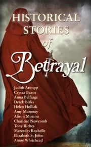 Betrayal - Historical Stories ebook by Alison Morton, Charlene Newcomb, Cryssa Bazos,...