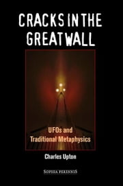 Cracks In The Great Wall - UFOs and Traditional Metaphysics ebook by Charles Upton
