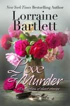 Love & Murder - A Collection of Short Stories ebook by Lorraine Bartlett, L.L. Bartlett