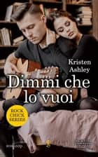 Dimmi che lo vuoi eBook by Kristen Ashley