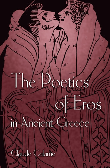 The Poetics of Eros in Ancient Greece ebook by Claude Calame