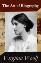 The Art of Biography ebook by Virginia Woolf