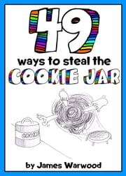 49 Ways to Steal the Cookie Jar ebook by James Warwood