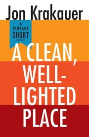 A Clean, Well-Lighted Place ebook by Jon Krakauer