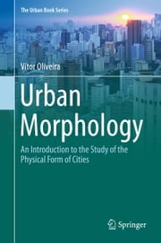 Urban Morphology - An Introduction to the Study of the Physical Form of Cities ebook by Vítor Oliveira