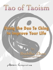 Tao of Taoism: Using the Dao Te Ching to Improve Your Life ebook by Buddha Zhen