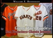 Game Worn Guide to San Francisco Giants Jerseys (1970-2015) ebook by William F. Henderson