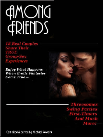 Among Friends: 18 Couples Share Their True Group-Sex Experiences ebook by Michael Powers